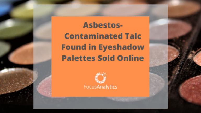 Asbestos-Contaminated Talc Found in Eyeshadow Palettes Sold Online